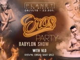Planet club-Eros Party / Babylon Show with VLD